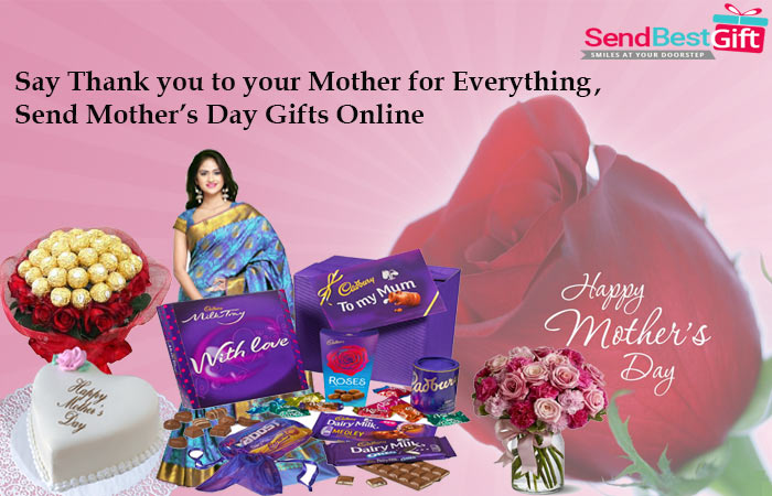 Say Thank you to your Mother for Everything, Send Mother's Day Gifts Online
