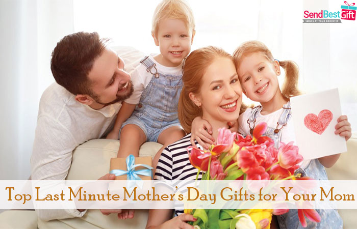 Top Last Minute Mother's Day Gifts for Your Mom