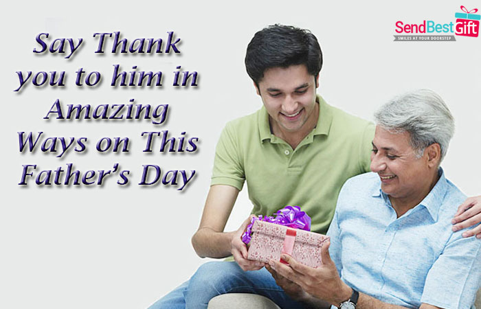 Say Thank you to him in Amazing Ways on This Father's Day