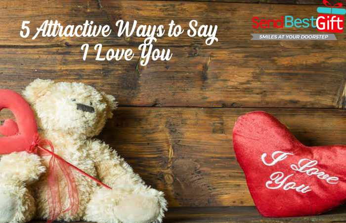 5 Attractive Ways to Say I Love You