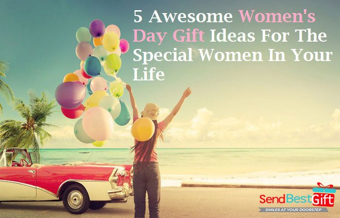 5 Awesome Womens Day Gift Ideas for the Special Women in Your Life