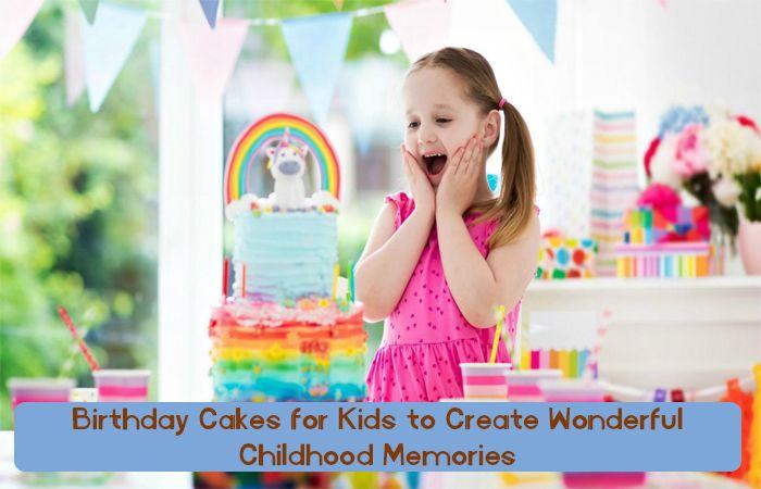 Birthday Cakes for Kids to Create Wonderful Childhood Memories