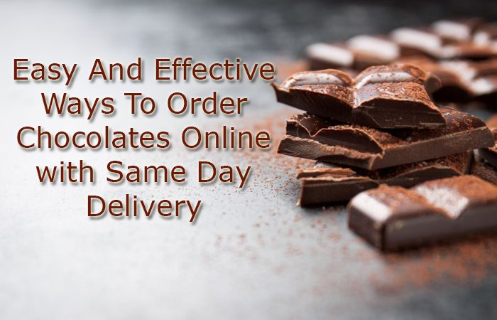 Easy And Effective Ways To Order Chocolates Online with Same Day Delivery