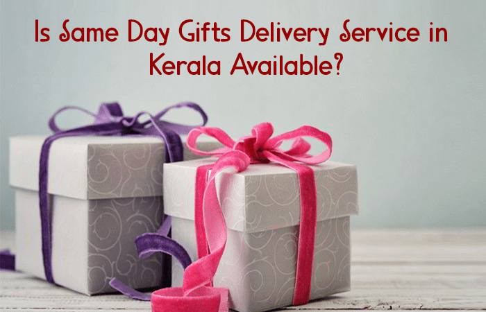 Is Same Day Gifts Delivery Service in Kerala Available