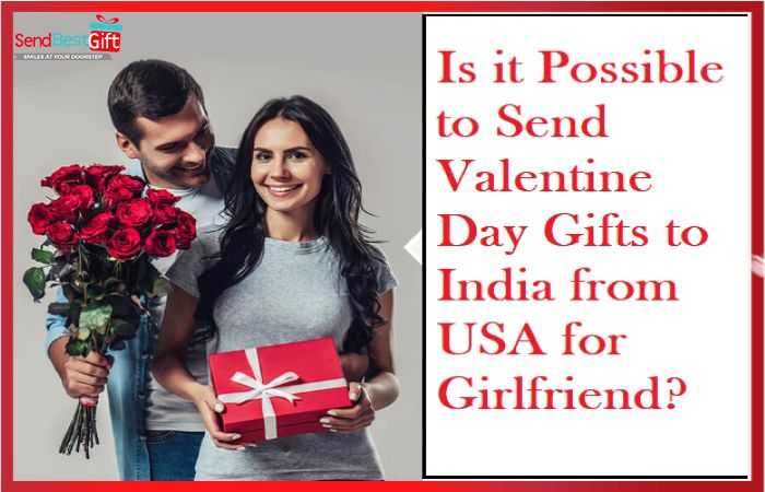 Is it Possible to Send Valentine Day Gifts to India from USA for Girlfriend?