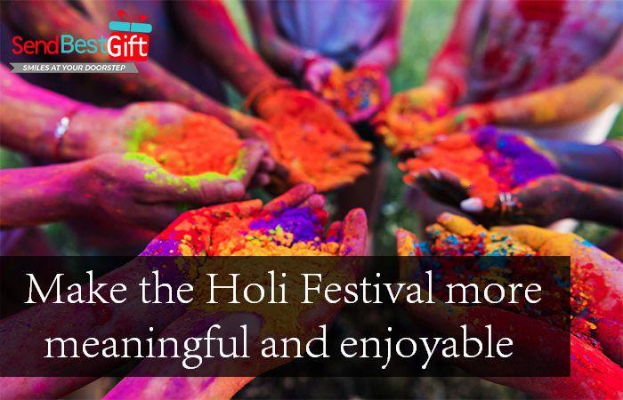 Make the Holi Festival more meaningful and enjoyable